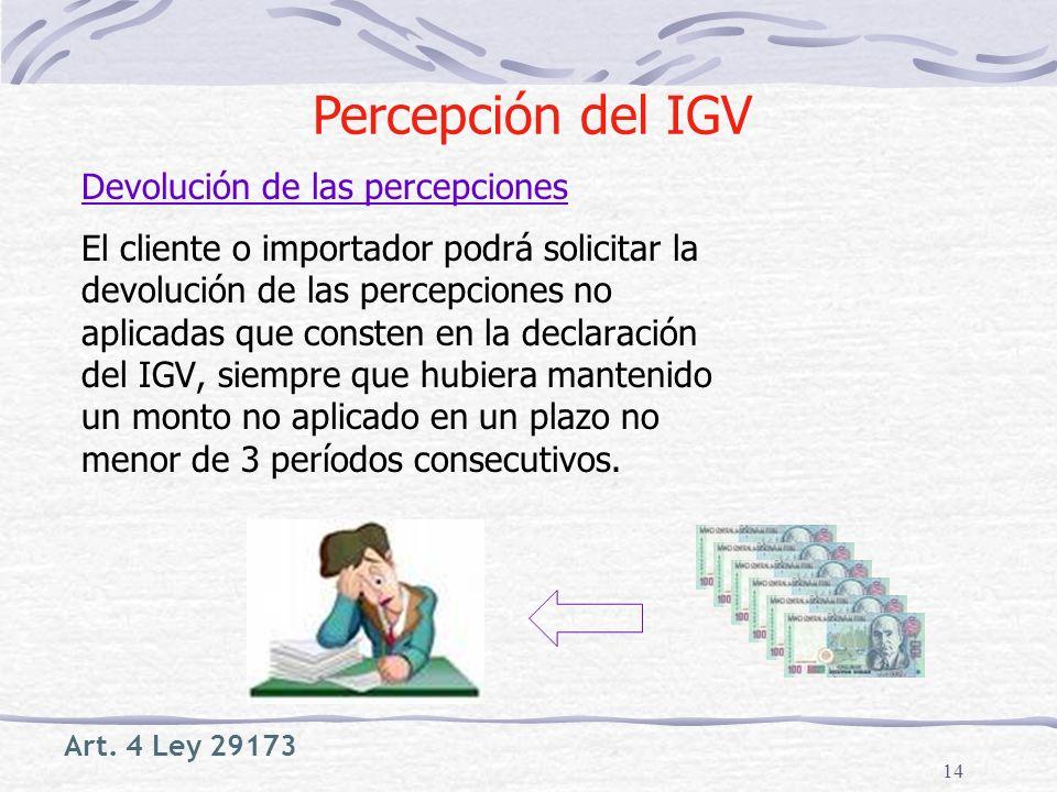 14 El cliente o importador podrá solicitar la devolución de las percepciones no aplicadas que consten en la declaración del IGV, siempre que hubiera m