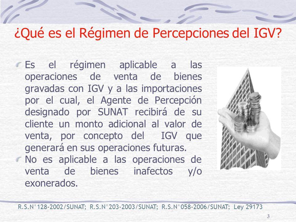 3 ¿Qué es el Régimen de Percepciones del IGV? Es el régimen aplicable a las operaciones de venta de bienes gravadas con IGV y a las importaciones por