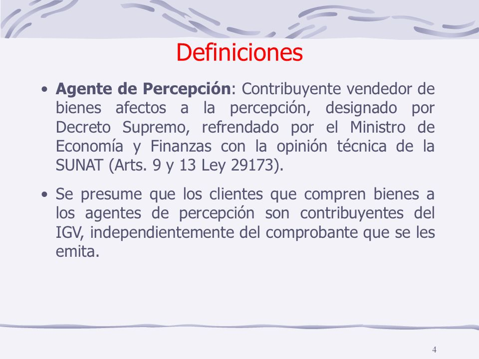 4 Agente de Percepción: Contribuyente vendedor de bienes afectos a la percepción, designado por Decreto Supremo, refrendado por el Ministro de Economí
