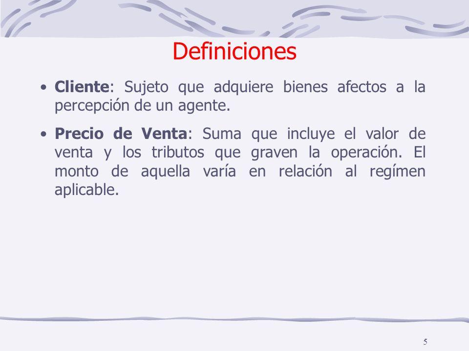 5 Cliente: Sujeto que adquiere bienes afectos a la percepción de un agente. Precio de Venta: Suma que incluye el valor de venta y los tributos que gra