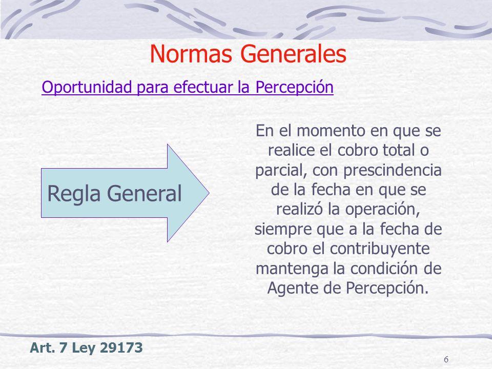 6 Art. 7 Ley 29173 Normas Generales Oportunidad para efectuar la Percepción Regla General En el momento en que se realice el cobro total o parcial, co