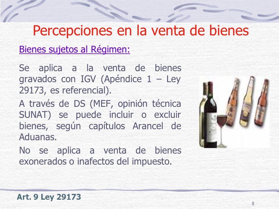 8 Se aplica a la venta de bienes gravados con IGV (Apéndice 1 – Ley 29173, es referencial). A través de DS (MEF, opinión técnica SUNAT) se puede inclu