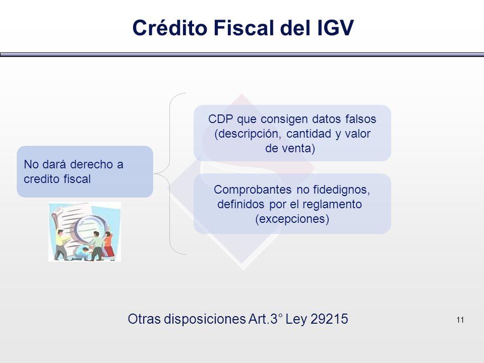 Otras disposiciones Art.3° Ley 29215 11 No dará derecho a credito fiscal Comprobantes no fidedignos, definidos por el reglamento (excepciones) CDP que