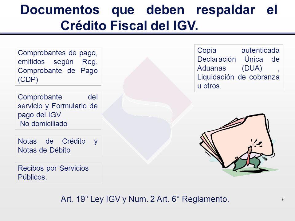 Documentos que deben respaldar el Crédito Fiscal del IGV. Art. 19° Ley IGV y Num. 2 Art. 6° Reglamento. 6 Comprobantes de pago, emitidos según Reg. Co
