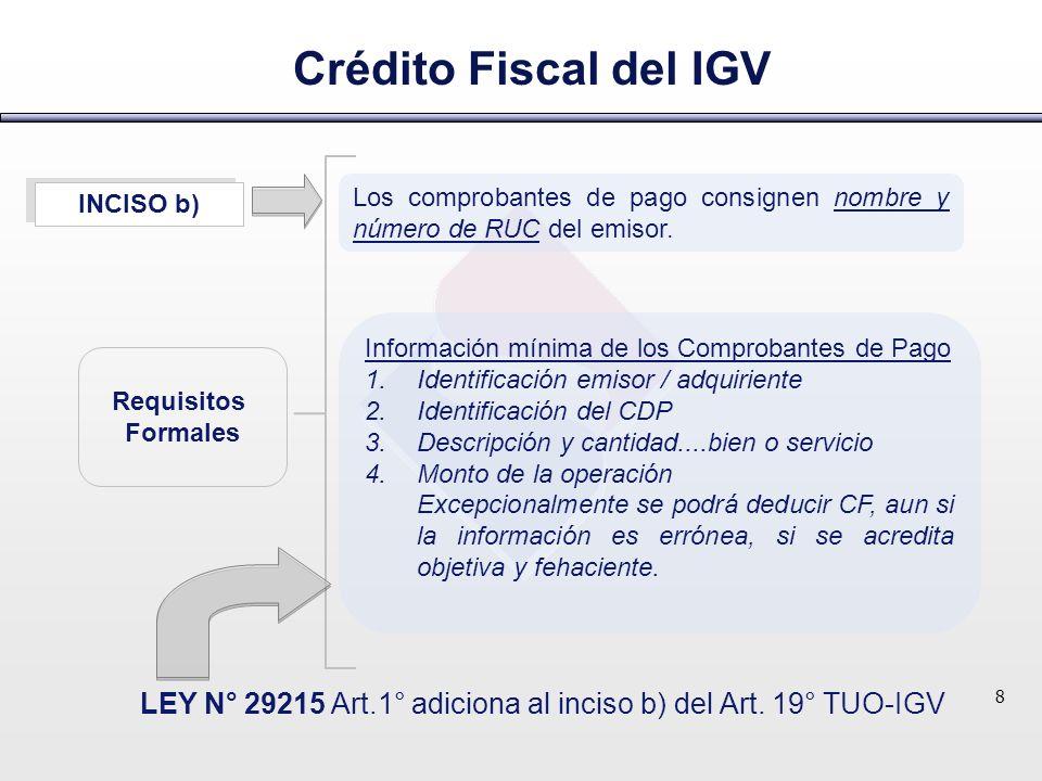 Crédito Fiscal del IGV LEY N° 29215 Art.1° adiciona al inciso b) del Art. 19° TUO-IGV 8 Los comprobantes de pago consignen nombre y número de RUC del