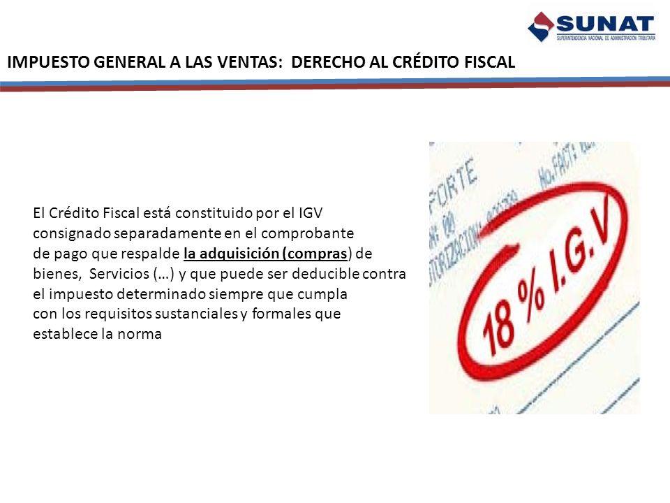 IMPUESTO GENERAL A LAS VENTAS: DERECHO AL CRÉDITO FISCAL El Crédito Fiscal está constituido por el IGV consignado separadamente en el comprobante de p