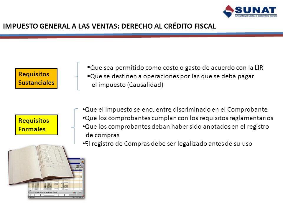 IMPUESTO GENERAL A LAS VENTAS: DERECHO AL CRÉDITO FISCAL Requisitos Sustanciales Que sea permitido como costo o gasto de acuerdo con la LIR Que se des