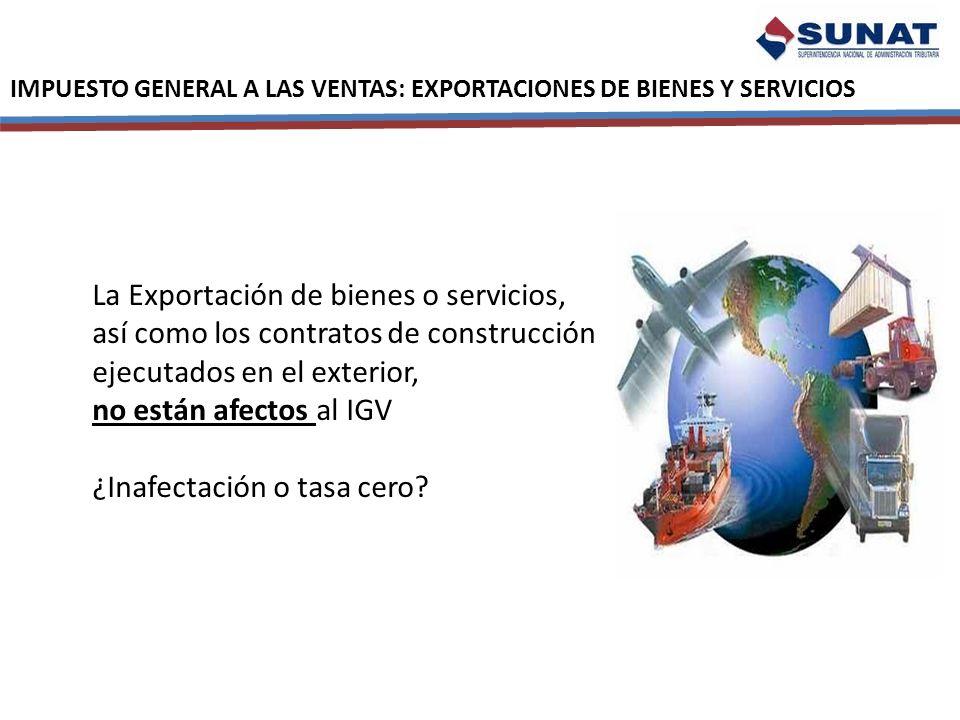 IMPUESTO GENERAL A LAS VENTAS: EXPORTACIONES DE BIENES Y SERVICIOS La Exportación de bienes o servicios, así como los contratos de construcción ejecut