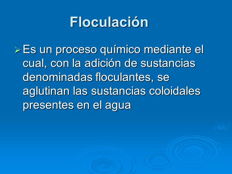 Floculación Es un proceso químico mediante el cual, con la adición de sustancias denominadas floculantes, se aglutinan las sustancias coloidales prese