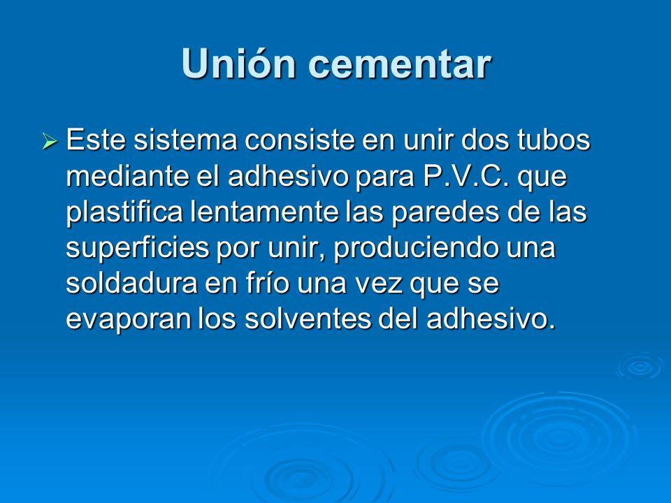 Unión cementar Este sistema consiste en unir dos tubos mediante el adhesivo para P.V.C.