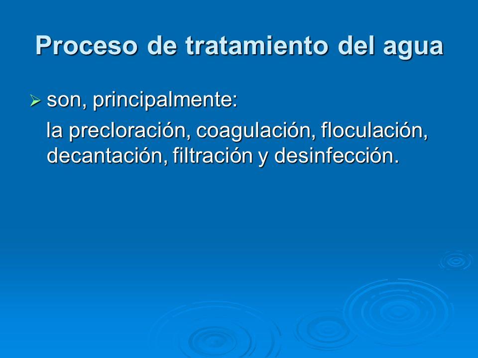 Proceso de tratamiento del agua son, principalmente: son, principalmente: la precloración, coagulación, floculación, decantación, filtración y desinfección.