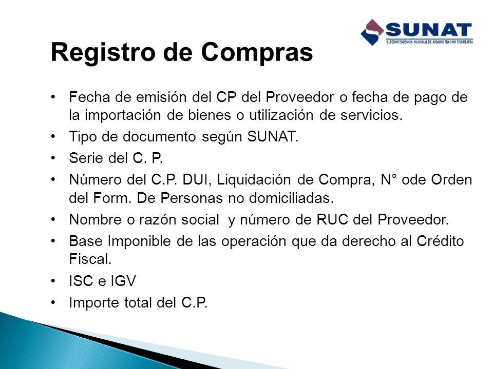 Registro de Ventas Fecha de emisión del Comprobante de Pago (CP). Tipo de documento según SUNAT. Serie del C. P. Número del C.P. (correlativo). Número