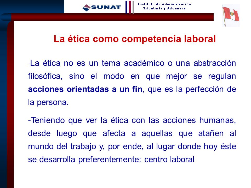 19 La ética como competencia laboral - La ética no es un tema académico o una abstracción filosófica, sino el modo en que mejor se regulan acciones or