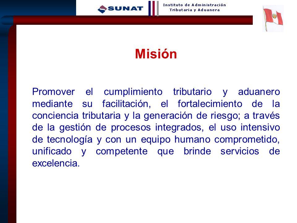 24 Misión Promover el cumplimiento tributario y aduanero mediante su facilitación, el fortalecimiento de la conciencia tributaria y la generación de r