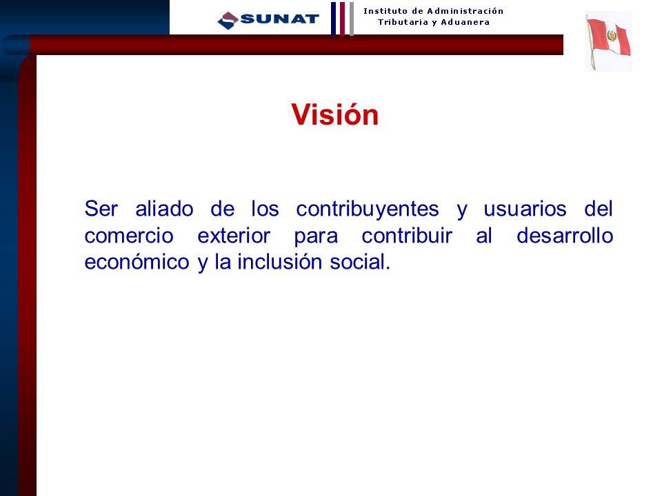25 Visión Ser aliado de los contribuyentes y usuarios del comercio exterior para contribuir al desarrollo económico y la inclusión social.