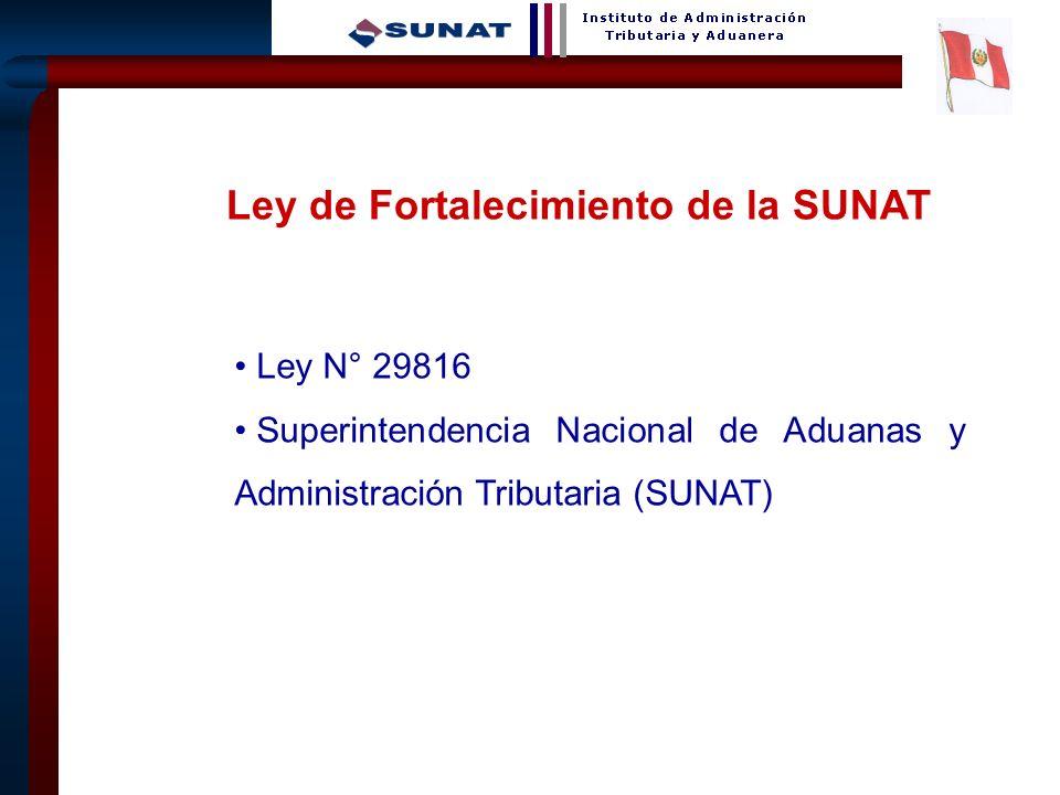 30 Ley N° 29816 Superintendencia Nacional de Aduanas y Administración Tributaria (SUNAT) Ley de Fortalecimiento de la SUNAT