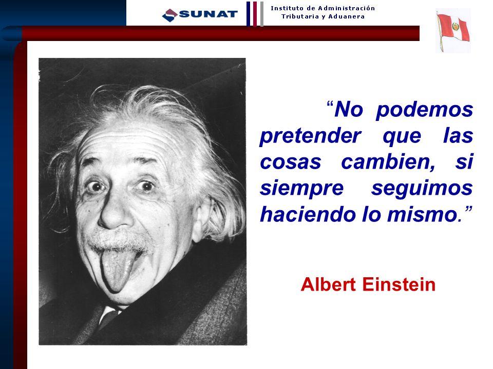 32 No podemos pretender que las cosas cambien, si siempre seguimos haciendo lo mismo. Albert Einstein