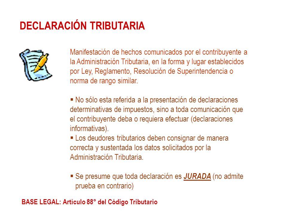 DECLARACIÓN TRIBUTARIA Manifestación de hechos comunicados por el contribuyente a la Administración Tributaria, en la forma y lugar establecidos por L