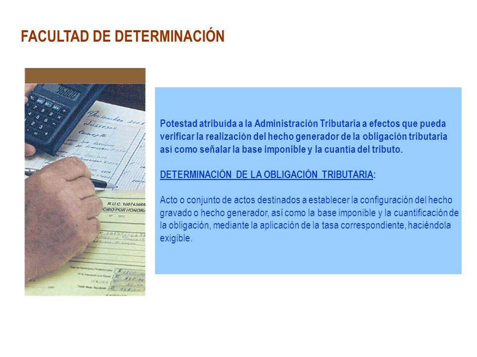 FACULTAD DE DETERMINACIÓN Potestad atribuída a la Administración Tributaria a efectos que pueda verificar la realización del hecho generador de la obl