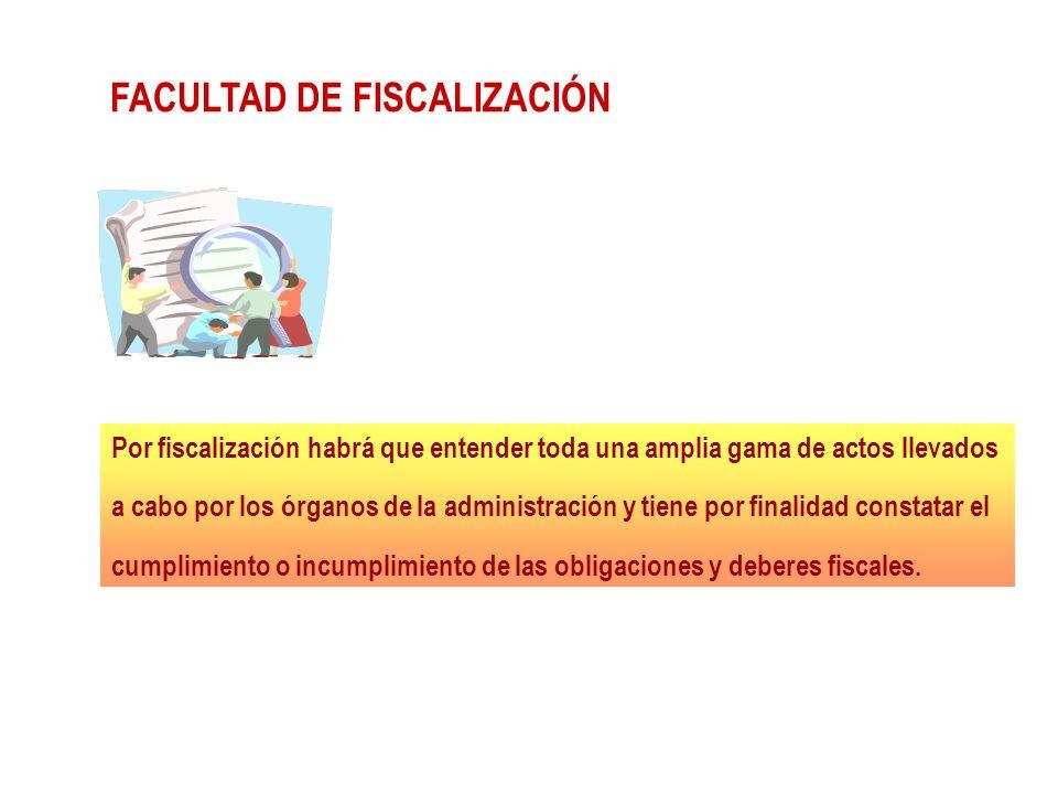 FACULTAD DE FISCALIZACIÓN Por fiscalización habrá que entender toda una amplia gama de actos llevados a cabo por los órganos de la administración y ti