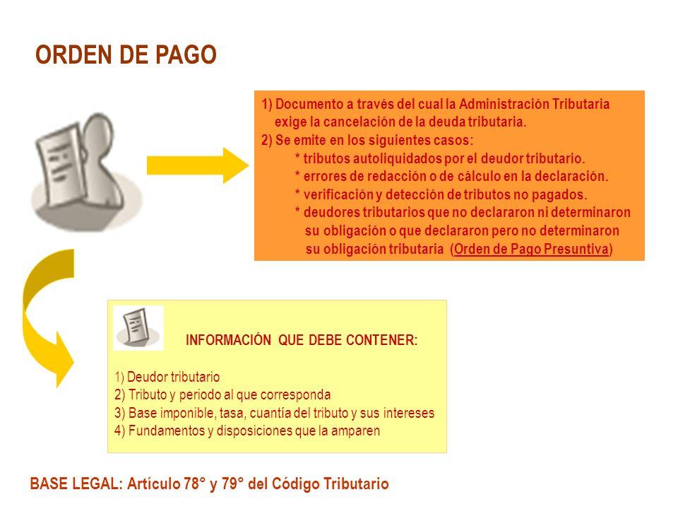 ORDEN DE PAGO 1) Documento a través del cual la Administración Tributaria exige la cancelación de la deuda tributaria. 2) Se emite en los siguientes c