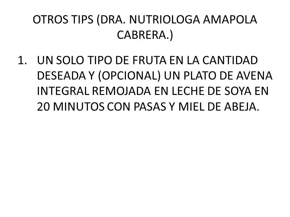OTROS TIPS (DRA. NUTRIOLOGA AMAPOLA CABRERA.) 1.UN SOLO TIPO DE FRUTA EN LA CANTIDAD DESEADA Y (OPCIONAL) UN PLATO DE AVENA INTEGRAL REMOJADA EN LECHE