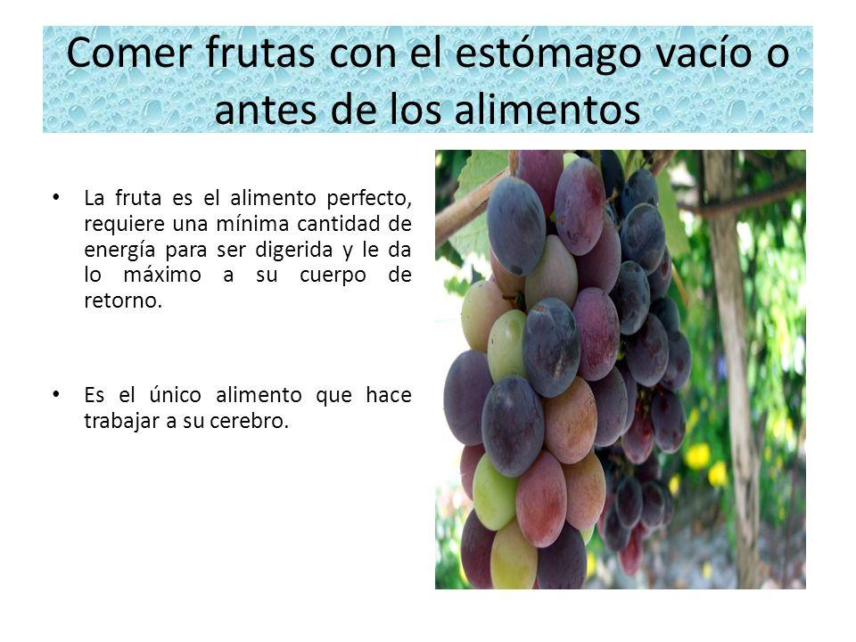 Comer frutas con el estómago vacío o antes de los alimentos La fruta es el alimento perfecto, requiere una mínima cantidad de energía para ser digerid