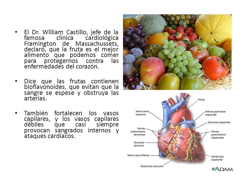 El Dr. William Castillo, jefe de la famosa clínica cardiológica Framington de Massachussets, declaró, que la fruta es el mejor alimento que podemos co