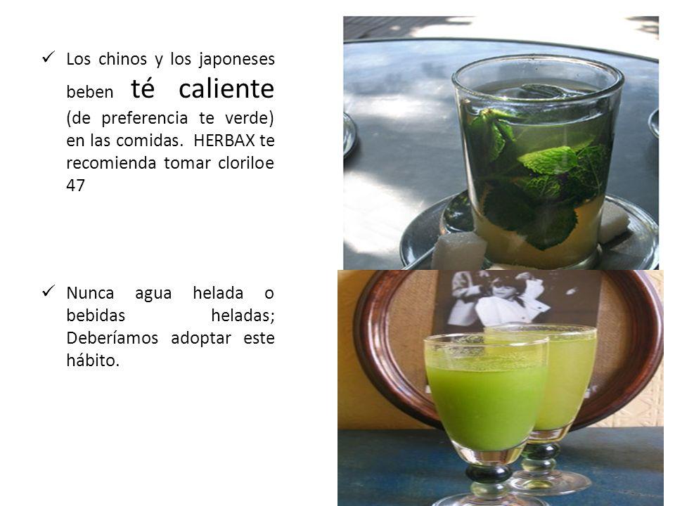Los chinos y los japoneses beben té caliente (de preferencia te verde) en las comidas. HERBAX te recomienda tomar cloriloe 47 Nunca agua helada o bebi
