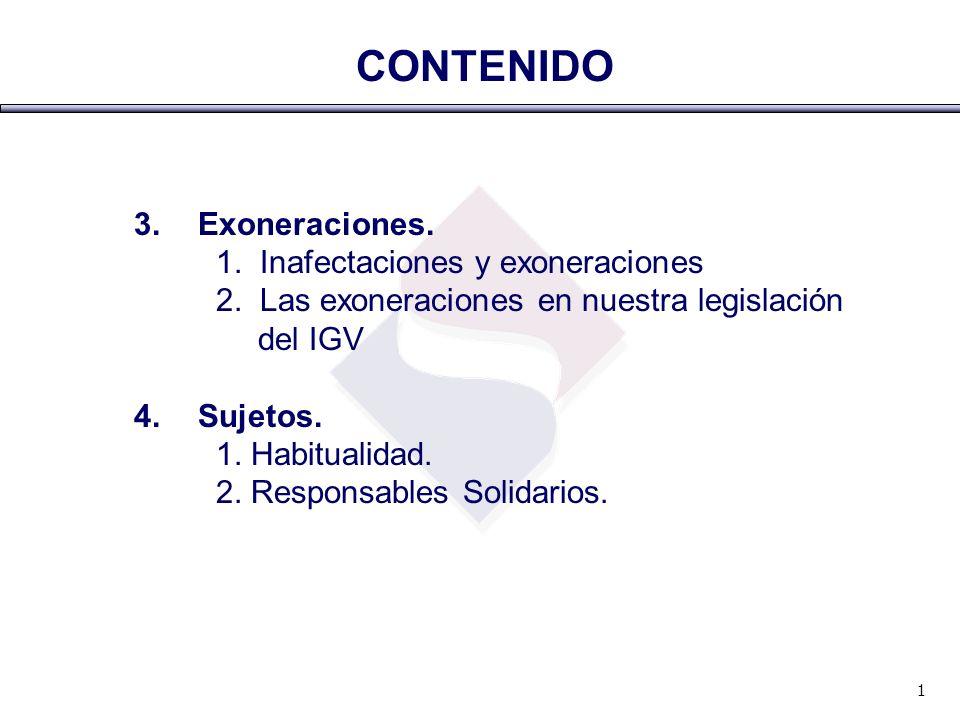 3. Exoneraciones. 1. Inafectaciones y exoneraciones 2. Las exoneraciones en nuestra legislación del IGV 4.Sujetos. 1. Habitualidad. 2. Responsables So