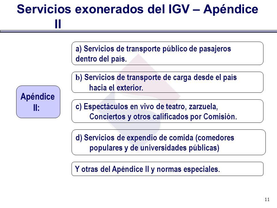 Servicios exonerados del IGV – Apéndice II Apéndice II: a) Servicios de transporte público de pasajeros dentro del país. b ) Servicios de transporte d
