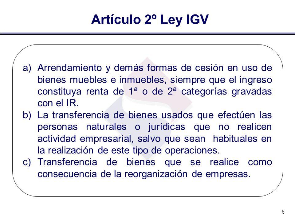 Artículo 2º Ley IGV a)Arrendamiento y demás formas de cesión en uso de bienes muebles e inmuebles, siempre que el ingreso constituya renta de 1ª o de