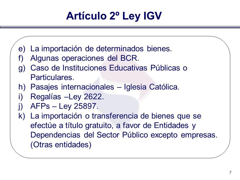 Artículo 2º Ley IGV e)La importación de determinados bienes. f)Algunas operaciones del BCR. g)Caso de Instituciones Educativas Públicas o Particulares