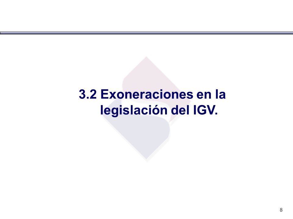 8 3.2 Exoneraciones en la legislación del IGV.