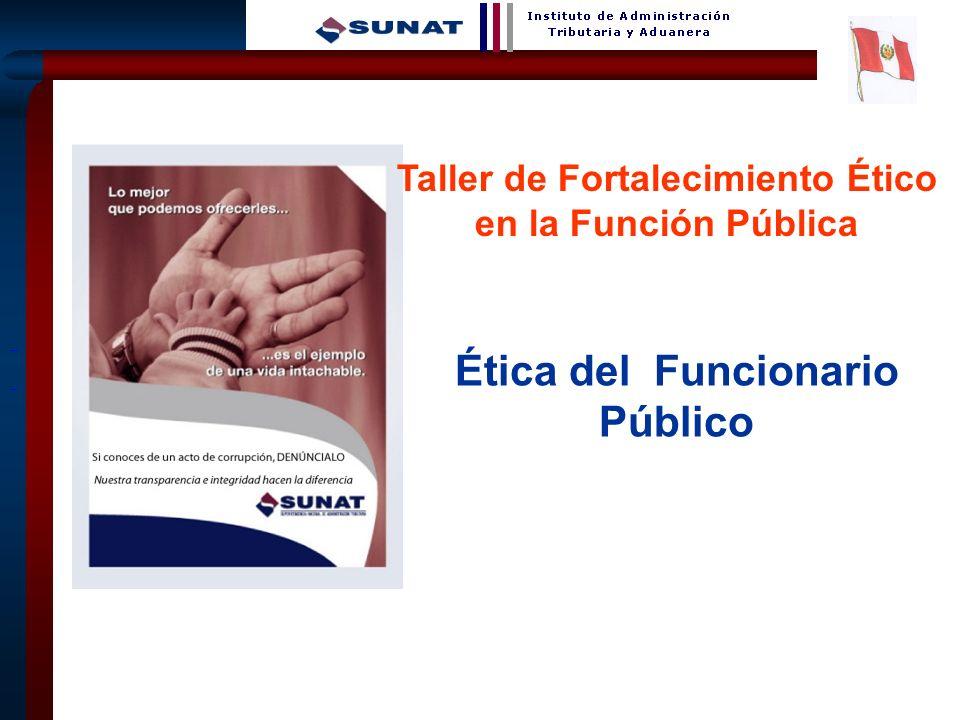 1 Ética del Funcionario Público Taller de Fortalecimiento Ético en la Función Pública