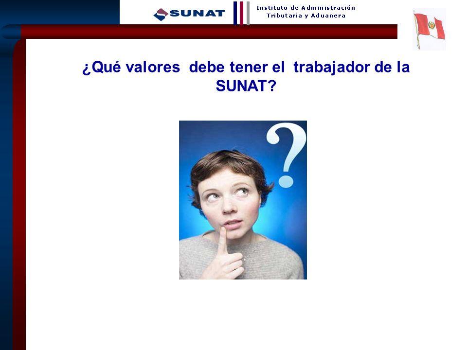 11 ¿Qué valores debe tener el trabajador de la SUNAT?
