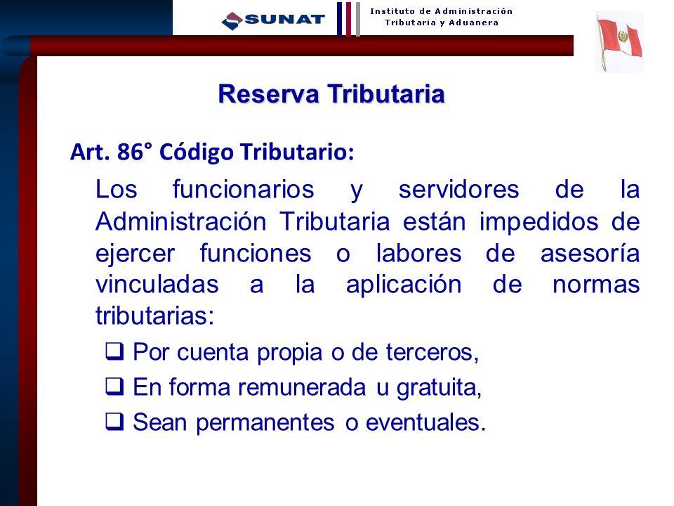 16 Art. 86° Código Tributario: Los funcionarios y servidores de la Administración Tributaria están impedidos de ejercer funciones o labores de asesorí