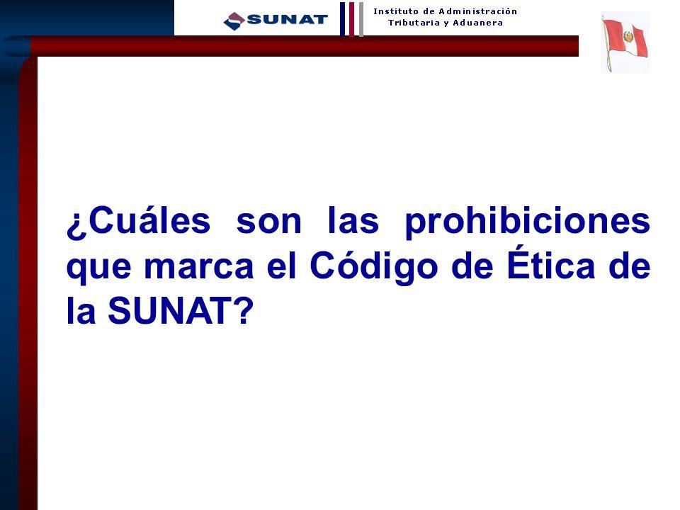 17 ¿Cuáles son las prohibiciones que marca el Código de Ética de la SUNAT?