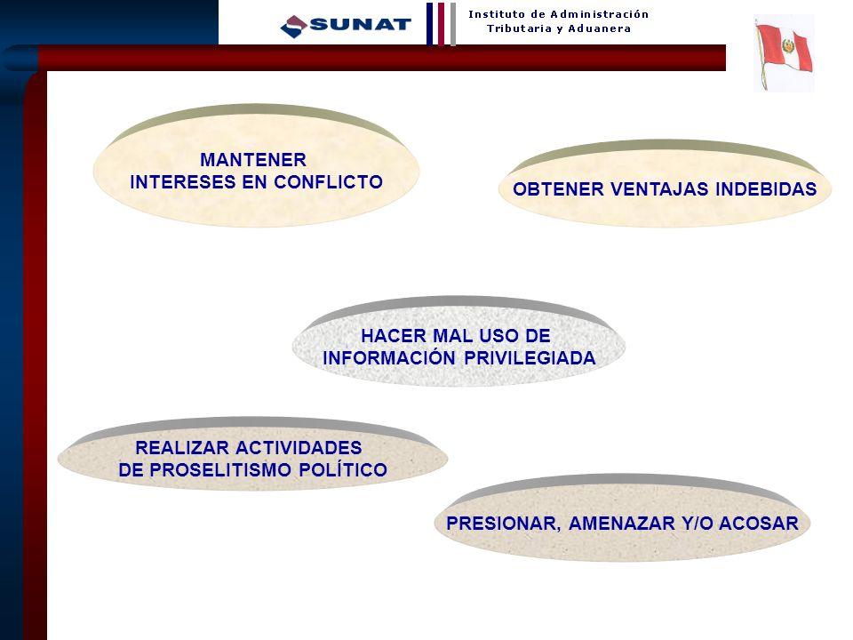 18 MANTENER INTERESES EN CONFLICTO OBTENER VENTAJAS INDEBIDAS HACER MAL USO DE INFORMACIÓN PRIVILEGIADA REALIZAR ACTIVIDADES DE PROSELITISMO POLÍTICO