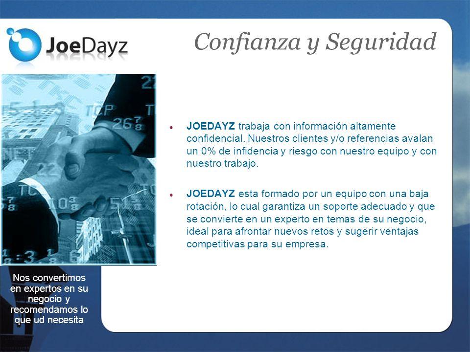 Confianza y Seguridad JOEDAYZ trabaja con información altamente confidencial.