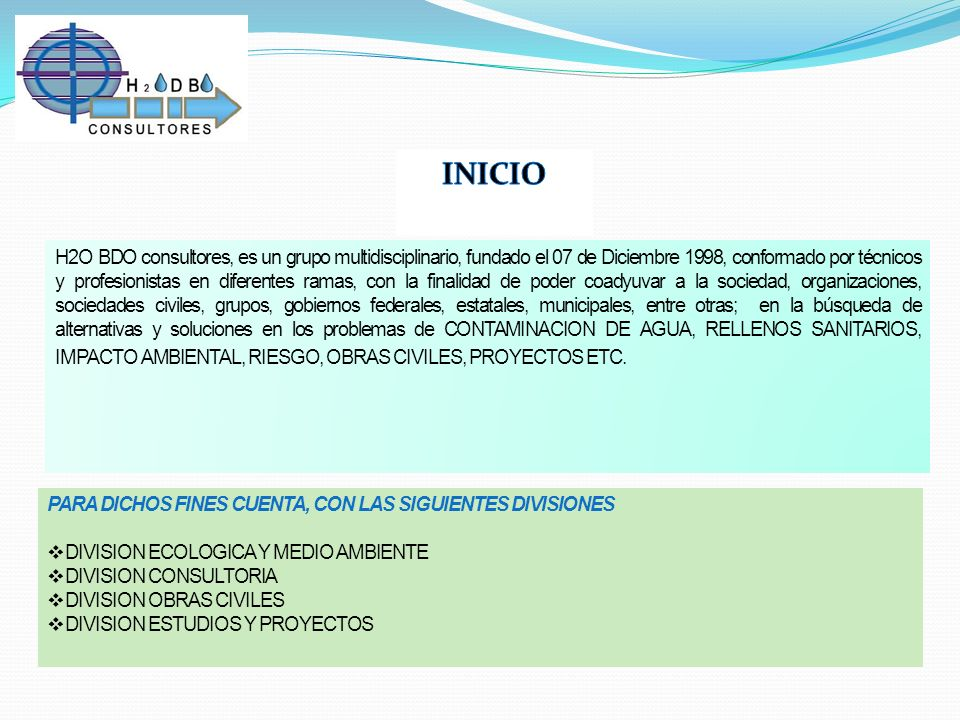 H2O BDO consultores, es un grupo multidisciplinario, fundado el 07 de Diciembre 1998, conformado por técnicos y profesionistas en diferentes ramas, co