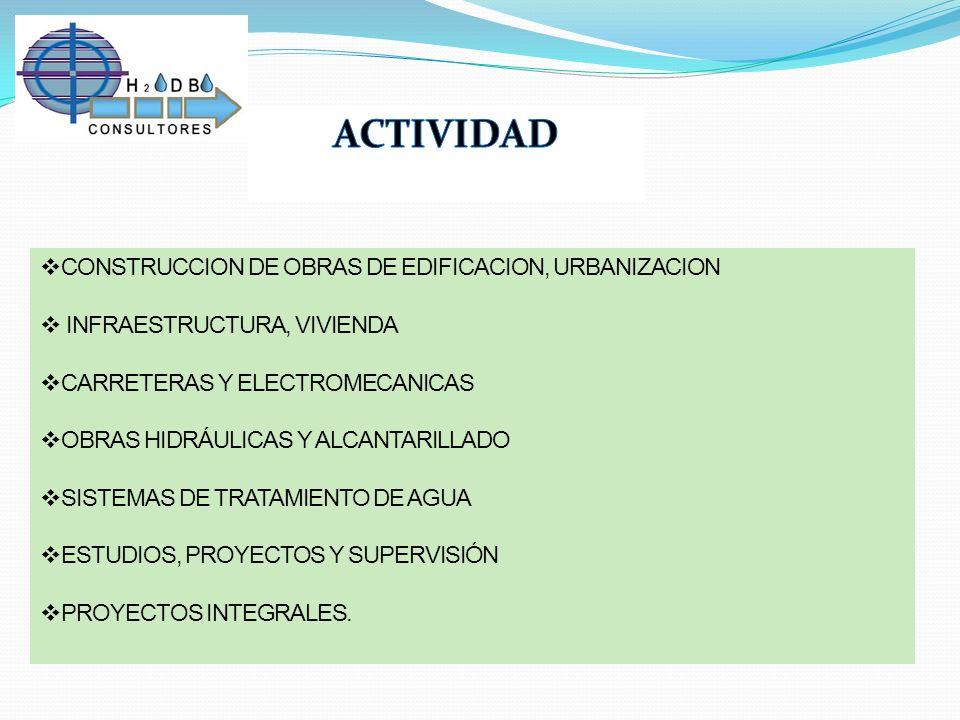 CONSTRUCCION DE OBRAS DE EDIFICACION, URBANIZACION INFRAESTRUCTURA, VIVIENDA CARRETERAS Y ELECTROMECANICAS OBRAS HIDRÁULICAS Y ALCANTARILLADO SISTEMAS