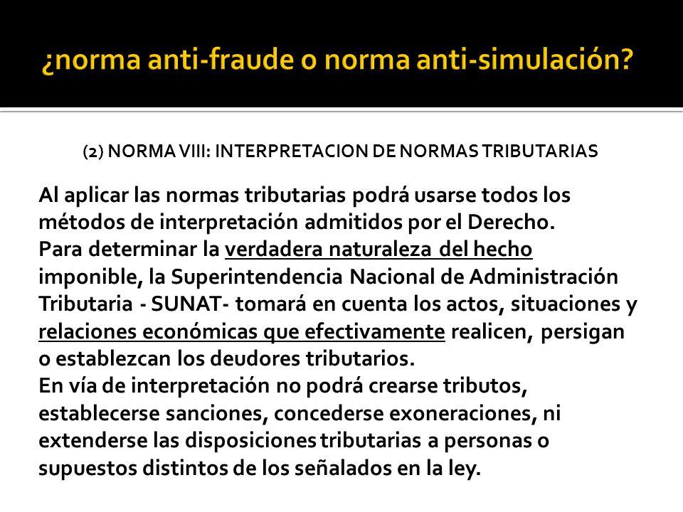 (2) NORMA VIII: INTERPRETACION DE NORMAS TRIBUTARIAS Al aplicar las normas tributarias podrá usarse todos los métodos de interpretación admitidos por el Derecho.