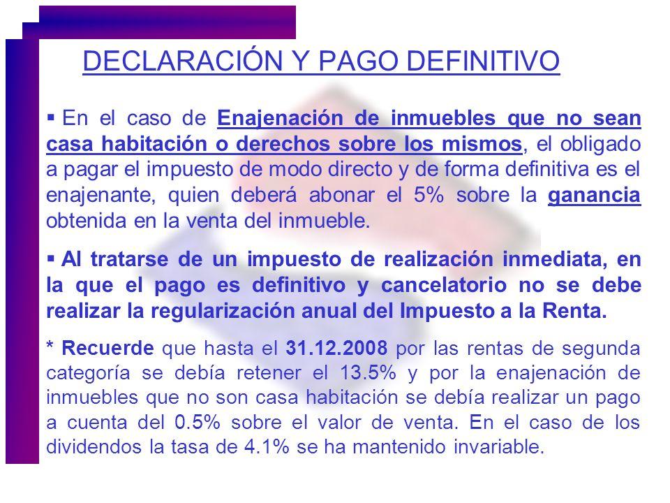 DECLARACIÓN Y PAGO DEFINITIVO En el caso de Enajenación de inmuebles que no sean casa habitación o derechos sobre los mismos, el obligado a pagar el i