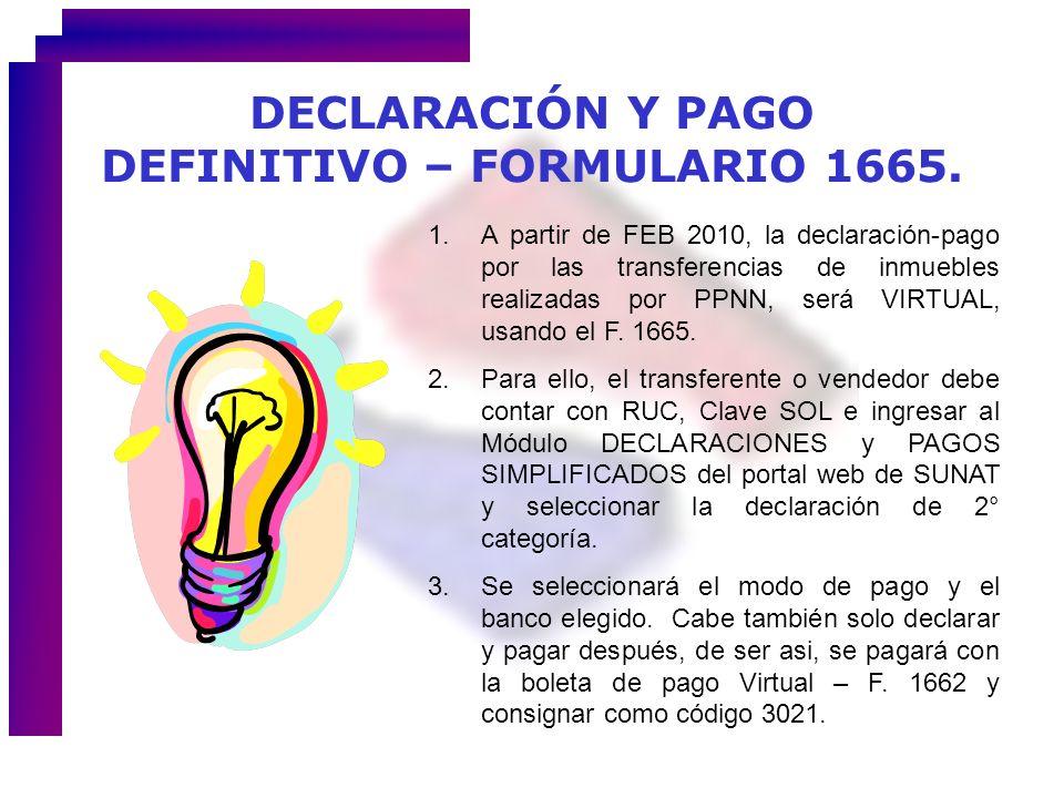DECLARACIÓN Y PAGO DEFINITIVO – FORMULARIO 1665. 1.A partir de FEB 2010, la declaración-pago por las transferencias de inmuebles realizadas por PPNN,