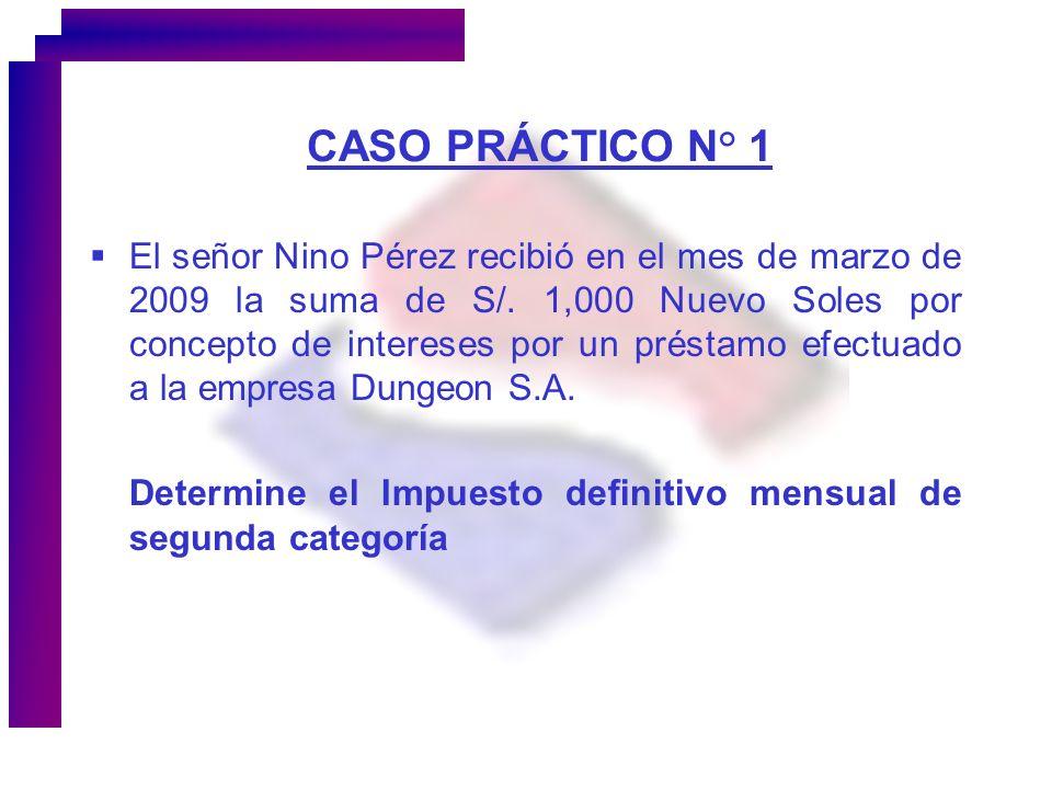 CASO PRÁCTICO N° 1 El señor Nino Pérez recibió en el mes de marzo de 2009 la suma de S/. 1,000 Nuevo Soles por concepto de intereses por un préstamo e