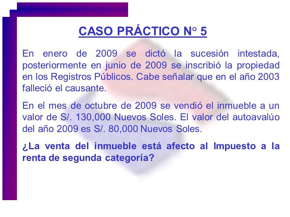 CASO PRÁCTICO N° 5 En enero de 2009 se dictó la sucesión intestada, posteriormente en junio de 2009 se inscribió la propiedad en los Registros Público