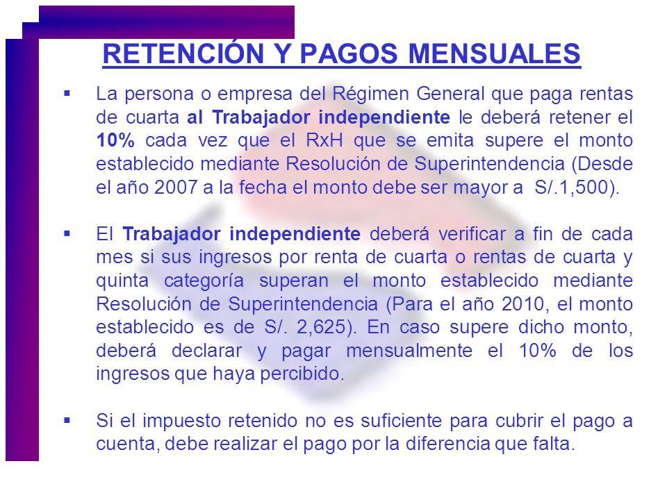 RETENCIÓN Y PAGOS MENSUALES La persona o empresa del Régimen General que paga rentas de cuarta al Trabajador independiente le deberá retener el 10% ca