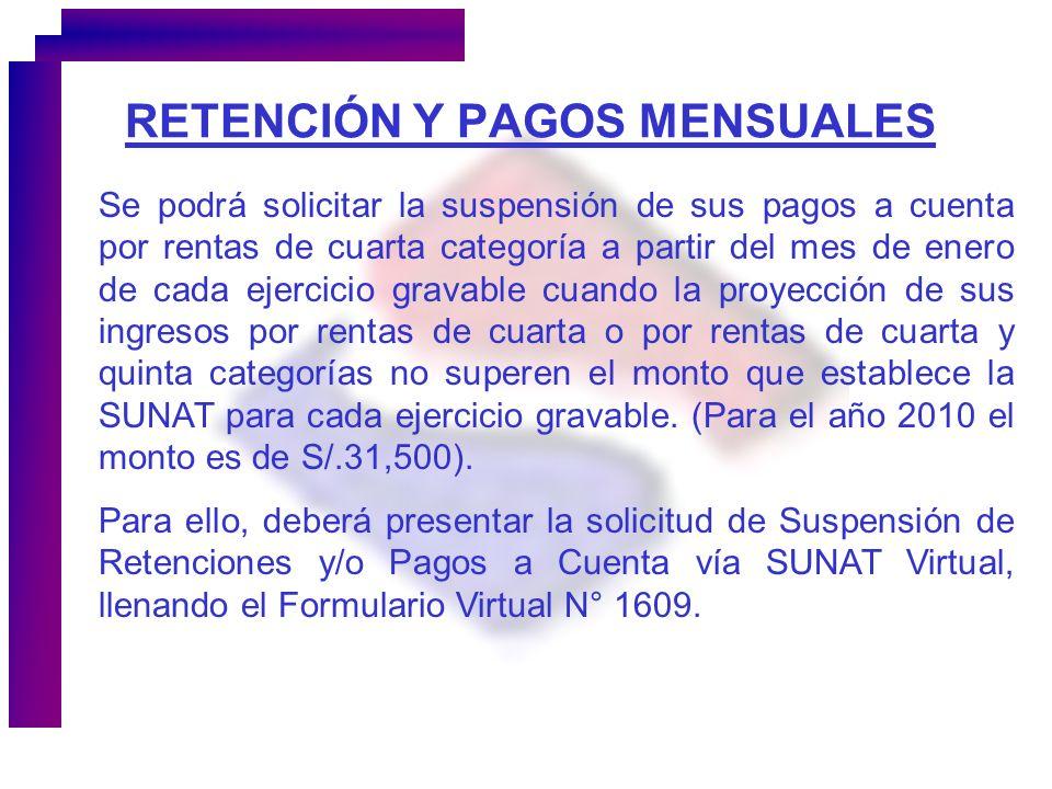 RETENCIÓN Y PAGOS MENSUALES Se podrá solicitar la suspensión de sus pagos a cuenta por rentas de cuarta categoría a partir del mes de enero de cada ej