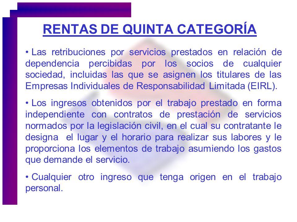 RENTAS DE QUINTA CATEGORÍA Las retribuciones por servicios prestados en relación de dependencia percibidas por los socios de cualquier sociedad, inclu